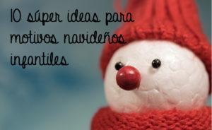 10 súper ideas para motivos navideños infantiles