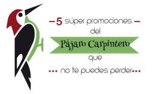 5 súper promociones de El Pájaro Carpintero que no te puedes perder