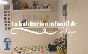 La habitación infantil de Hugo, un micromundo en el que crecer