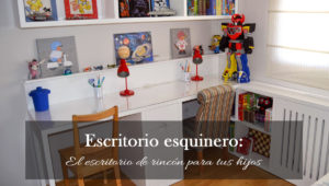 Escritorio esquinero: el escritorio de rincón para tus hijos